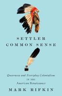 Settler common sense : queerness and everyday colonialism in the American renaissance /