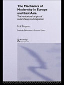 The mechanics of modernity in Europe and East Asia : the institutional origins of social change and stagnation /