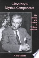 Obscurity's myriad components : the theory and practice of William Faulkner /