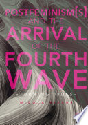 Postfeminism(s) and the arrival of the fourth wave : turning tides /
