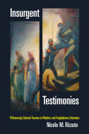 Insurgent Testimonies Witnessing Colonial Trauma in Modern and Anglophone Literature /