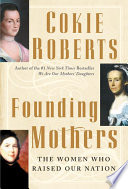 Founding mothers : the women who raised our nation /