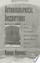 Autobiographical inscriptions : form, personhood, and the American woman writer of color /