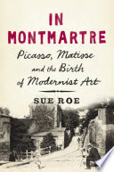 In Montmartre : Picasso, Matisse and the Birth of modernist art /
