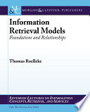 Information retrieval models foundations and relationships /