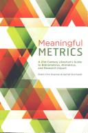 Meaningful metrics : a 21st century librarian's guide to bibliometrics, altmetrics, and research impact /