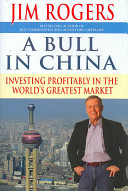 A bull in China : investing profitably in the world's greatest market /