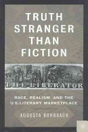 Truth stranger than fiction : race, realism, and the U.S. literary marketplace /
