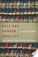Race and upward mobility : seeking, gatekeeping, and other class strategies in postwar America /