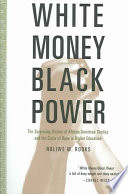 White money/Black power : the surprising history of African American studies and the crisis of race in higher education / Noliwe M. Rooks.