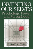 Inventing our selves : psychology, power, and personhood /