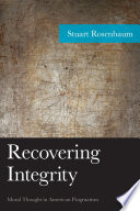 Recovering integrity : moral thought in American pragmatism /