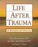 Life after trauma : a workbook for healing /