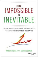 From impossible to inevitable : how hyper-growth companies create predictable revenue /