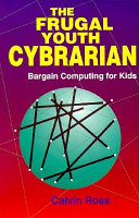 The frugal youth cybrarian : bargain computing for kids /