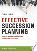 Effective succession planning : ensuring leadership continuity and building talent from within /