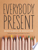 Everybody present : mindfulness in education /