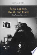 Social support, health, and illness : a complicated relationship /