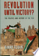 Revolution until victory? : the politics and history of the PLO /