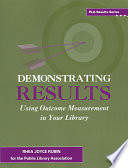 Demonstrating results : using outcome measurement in your library /