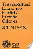 The agricultural economy of Manitoba Hutterite colonies /