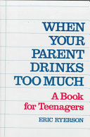 When your parent drinks too much : a book for teenagers /
