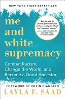 Me and white supremacy : combat racism, change the world, and become a good ancestor /