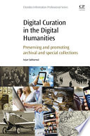 Digital curation in the digital humanities : preserving and promoting archival and special collections /