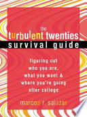 Turbulent twenties survival guide : figuring out who you are, what you want, & where you're going after college /