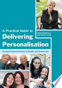 A practical guide to delivering personalisation person-centred practice in health and social care /