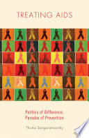 Treating AIDS : politics of difference, paradox of prevention /