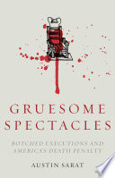 Gruesome spectacles : botched executions and America's death penalty /