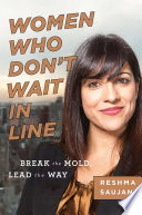 Women who don't wait in line : break the mold, lead the way /