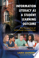 Information literacy as a student learning outcome : the perspective of institutional accreditation /