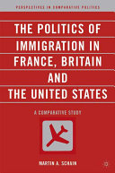 The politics of immigration in France, Britain, and the United States : a comparative study /