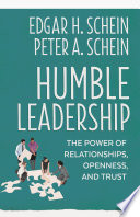 Humble leadership : the powers of relationships, openness, and trust /