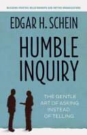Humble inquiry : the gentle art of asking instead of telling /