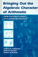 Bringing out the algebraic character of arithmetic : from children's ideas to classroom practice /