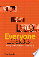 Everyone leads : building leadership from the community up /