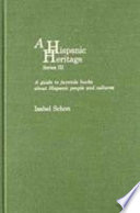 A Hispanic heritage, series III : a guide to juvenile books about Hispanic people and cultures /