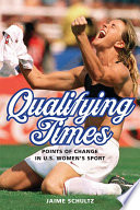 Qualifying times : points of change in U.S. women's sport /