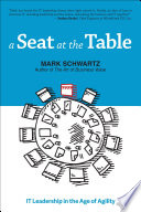 A Seat at the Table : IT Leadership in the Age of Agility /