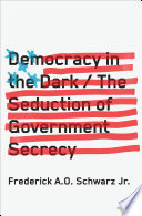 Democracy in the dark : the seduction of government secrecy /