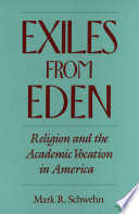 Exiles from Eden : religion and the academic vocation in America /