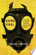 Going viral : zombies, viruses, and the end of the world /