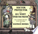 Hector Protector : and, As I went over the water : two nursery rhymes /