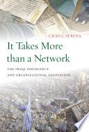 It takes more than a network : the Iraqi insurgency and organizational adaptation /