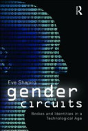 Gender circuits : bodies and identities in a technological age /
