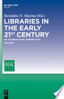 Libraries in the early 21st century, volume 1 : an international perspective.