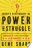 Sharp's dictionary of power and struggle : language of civil resistance in conflicts /